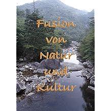 Fusion von Natur und Kultur