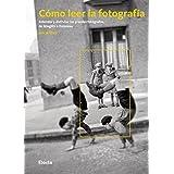 Cómo leer la fotografía: Entender y disfrutar los grandes fotógrafos, de Stieglitz a Doisneau (ELECTA ARTE)
