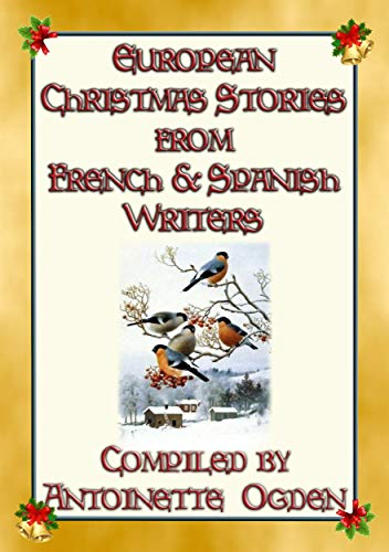 EUROPEAN CHRISTMAS STORIES from French and Spanish writers: 15 European Christmas Stories (English Edition)