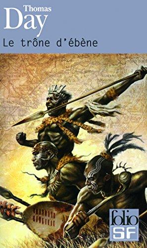 Le trône d'ébène: Naissance, vie et mort de Chaka, roi des Zoulous par Thomas Day