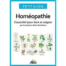 Homéopathie: L'essentiel pour bien se soigner - par le docteur Alain Horvilleur (Petit guide t. 90) (French Edition)