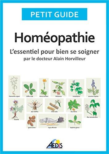 Homéopathie: L'essentiel pour bien se soigner - par le docteur Alain Horvilleur (Petit guide t. 90)