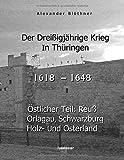 Der Dreißigjährige Krieg in Thüringen [1618-1648]: Östlicher Teil: Reuß, Orlagau, Schwarzburg, Holz- und Osterland - Alexander Blöthner
