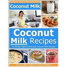 Coconut Milk Recipes - Simple, Easy and Delicious Coconut Milk Recipes (Coconut Milk, Coconut Milk Recipes, Coconut Recipes Book 4) (English Edition)