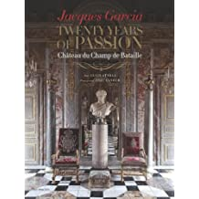 Jacques Garcia: Twenty Years of Passion: Château du Champ de Bataille
