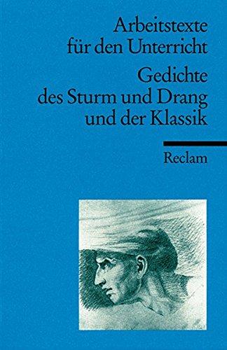 Gedichte des Sturm und Drang und der Klassik: (Arbeitstexte für den Unterricht) (Reclams Universal-Bibliothek)