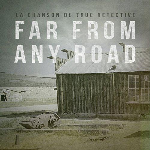 Far From Any Road (True Detective Première Saison - Thème principal du...