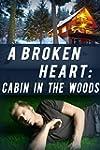 A Broken Heart: Cabin in the Woods: B...
