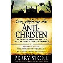 Der Aufstieg des Antichristen: Der kommende fanatische Diktator und seine Koalition aus zehn Nationen