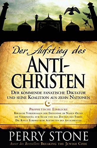 Der Aufstieg des Antichristen: Der kommende fanatische Diktator und seine Koalition aus zehn Nationen (German Edition)