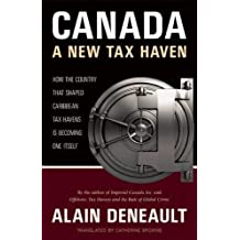Canada: A New Tax Haven: How the Country That Shaped Caribbean Tax Havens Is Becoming One Itself by Alain Deneault (2015-08-25)