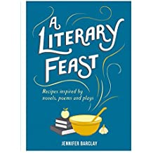 A Literary Feast: Recipes Inspired by Novels, Poems and Plays by Jennifer Barclay (2015-07-09)
