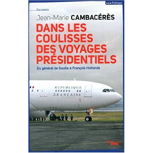 Dans les coulisses des voyages présidentiels de Jean-Marie CAMBACERES ( 13 février 2015 )