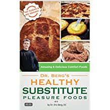 Dr. Berg's Healthy Substitute Pleasure Foods: Alternatives to Junk Foods & Sweet Foods (English Edition)