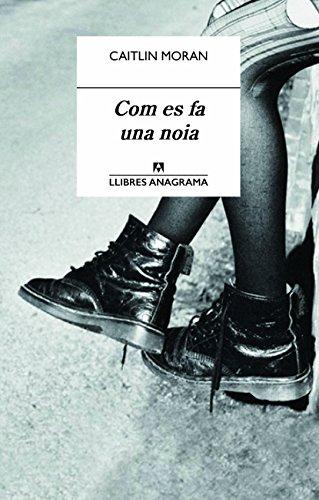 Com es fa una noia (Llibres Anagrama Book 11) (Catalan Edition) por Caitlin Moran