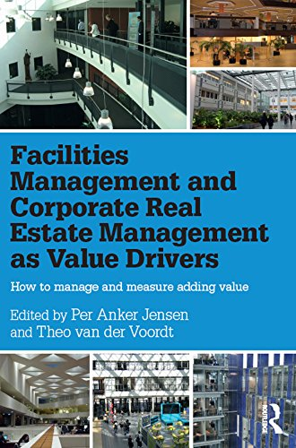 Facilities Management and Corporate Real Estate Management as Value Drivers: How to Manage and Measure Adding Value (English Edition)