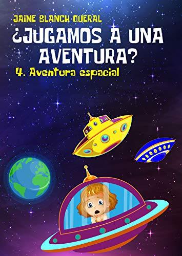 Aventura Espacial (¿Jugamos a una aventura? nº 4) por Jaime Blanch Queral