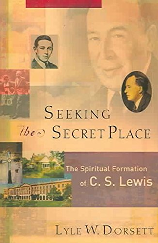 [Seeking the Secret Place: The Spiritual Formation of C.S. Lewis] (By: Lyle W. Dorsett) [published: December, 2004]