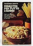 Minestre per tutto l'anno - Zuppe creme passati riso e pasta in cento modi minestroni gnocchi polenta : ricette vecchie e nuove per ogni gusto