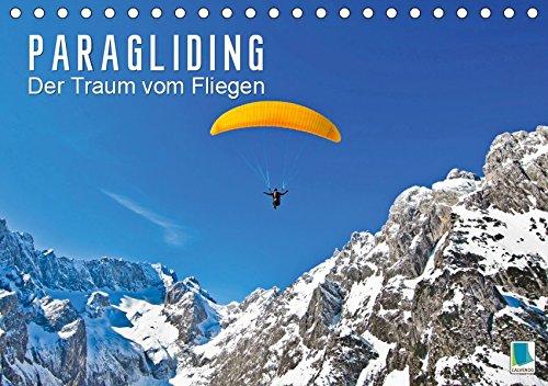 Paragliding: Der Traum vom Fliegen (Tischkalender 2019 DIN A5 quer): Gleitschirmfliegen über Seen, zwischen Felsen und durch atemberaubende ... 14 Seiten ) (CALVENDO Sport)