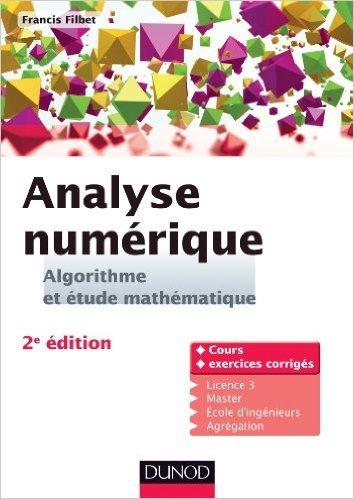 Analyse numérique - Algorithme et étude mathématique - 2e édition: Cours et exercices corrigés de Francis Filbet ( 11 septembre 2013 )