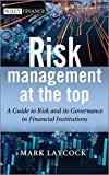 Risk Management At The Top: A Guide to Risk and its Governance in Financial Institutions (Wiley Finance Series, Band 1)