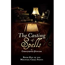 The Casting of Spells: Creating a Magickal Life Through the Words of True Will (English Edition)