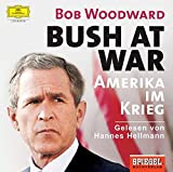Bob Woodward: Bush at War - Amerika im Krieg