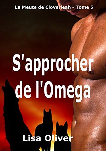 S'approcher de l'Omega (Le Meute de Cloverleah t. 5) par Lisa Oliver