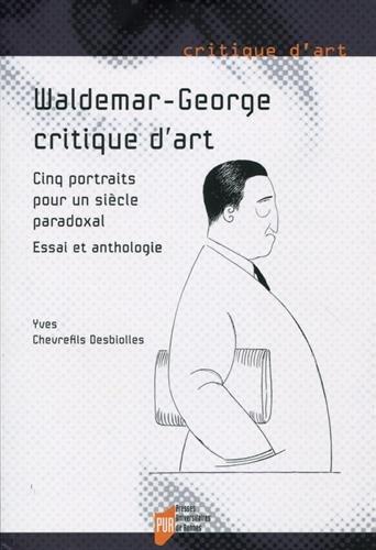 Waldemar-George, critique d'art: Cinq portraits pour un sicle paradoxale. Essai et anthologie.