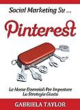 Social Marketing su Pinterest: le mosse essenziali per impostare la strategia giusta (Social Media, Web 2.0, Internet Marketing)