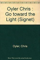 Go toward the Light (Signet) by Chris Oyler (1990-01-02)