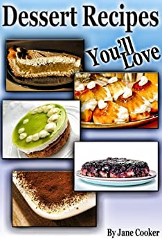 Delicious Dessert Recipes For Irresistible Taste And Great Moments (English Edition) von [Cooker, Chris]