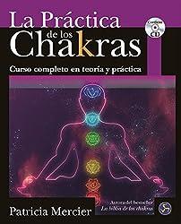 La practica De Los Chakras / The Practice Of Chakras: Curso Completo En Teoría Y Práctica