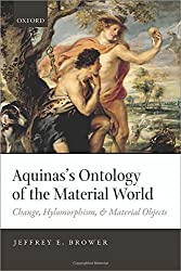 Aquinas's Ontology of the Material World: Change, Hylomorphism, and Material Objects by Jeffrey E. Brower (2014-06-26)