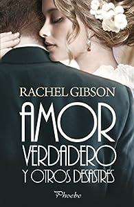 Amor verdadero y otros desastres par Rachel Gibson