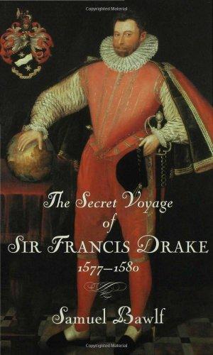 The Secret Voyage of Sir Francis Drake 1577-1580