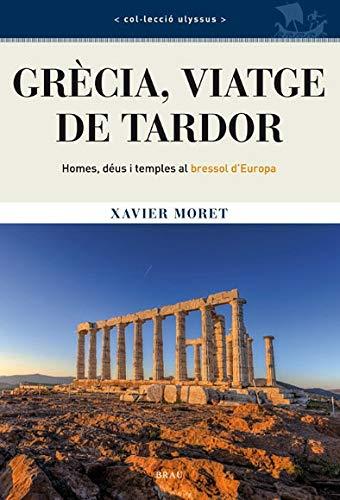 Grècia, viatge de tardor: Homes, déus i temples al bressol d'Europa (Ulyssus) por Xavier Moret Ros