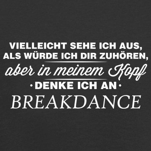 Vielleicht sehe ich aus als würde ich dir zuhören aber in meinem Kopf denke ich an Breakdance - Herren T-Shirt - 13 Farben Schwarz