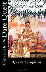 Dare Quest: Queen Cleopatra: Volume 4 by Brian Smith (2015-01-27)