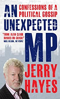 An Unexpected MP: Confessions of a Political Gossip von [Hayes, Jerry]