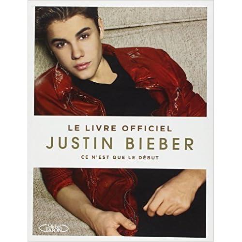Ce n'est que le début. Le livre officiel de Justin Bieber,Pascal Loubet (Traduction) ( 21 février 2013 )