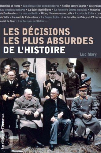Les décisions les plus absurdes de l'histoire par Luc Mary