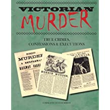 Victorian Murder: True Crimes, Confessions and Executions