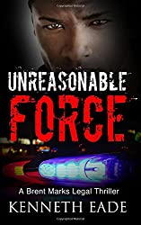 Unreasonable Force: A Brent Marks Legal Thriller