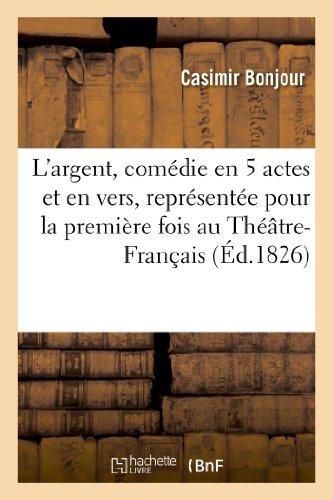 L'argent, comédie en 5 actes et en vers, représentée pour la première fois au Théâtre-Français:, le 12 octobre 1826