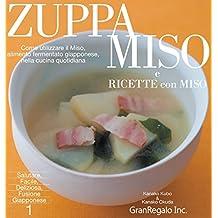 Zuppa Miso E Ricette Con Miso: Come Utilizzare Il Miso, Alimanto Fermentato Giapponese, Nella Cucina Quatidiana (Salutare, Facile, Deliziosa, Fusione Giapponese)