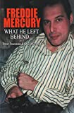 FREDDIE MERCURY - What He Left Behind: The Story of What Happened after the death of Freddie Mercury (English Edition)