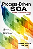 Process-Driven SOA: Patterns for Aligning Business and IT (Infosys Press)
