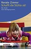 Schafft die Stühle ab!: Was Kinder durch Bewegung lernen (HERDER spektrum)